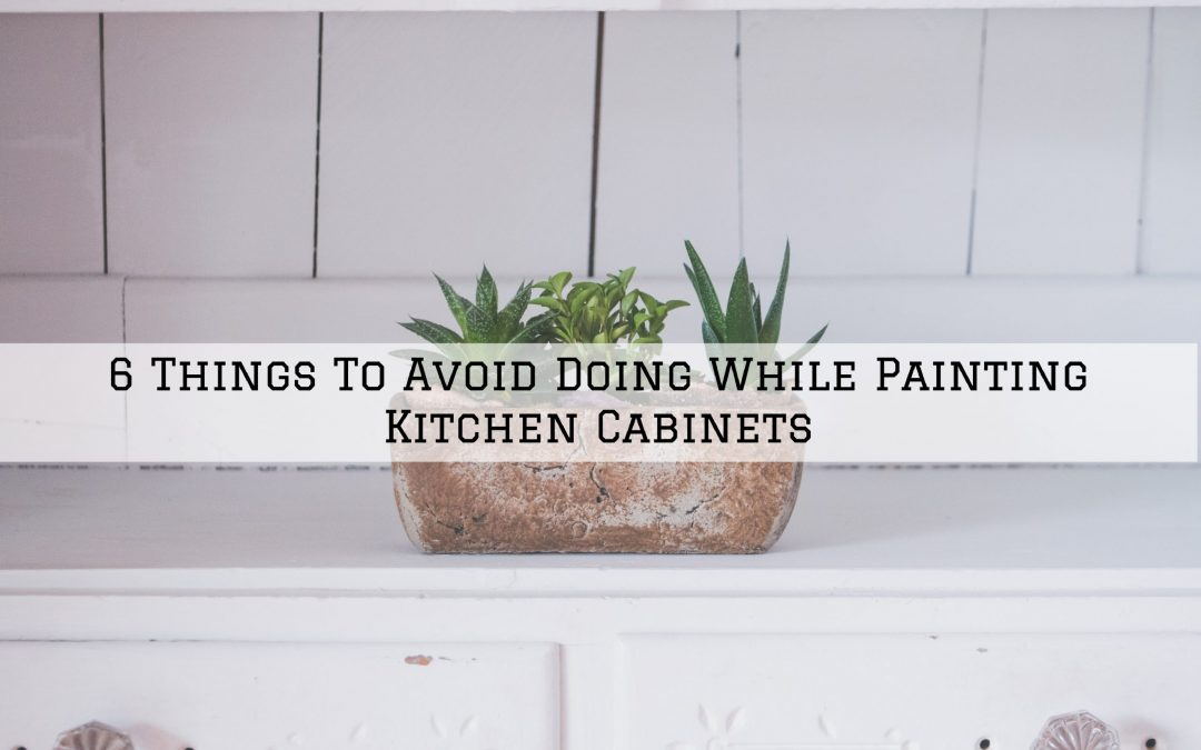 6 Things To Avoid Doing While Painting Kitchen Cabinets in Shelby Township, MI