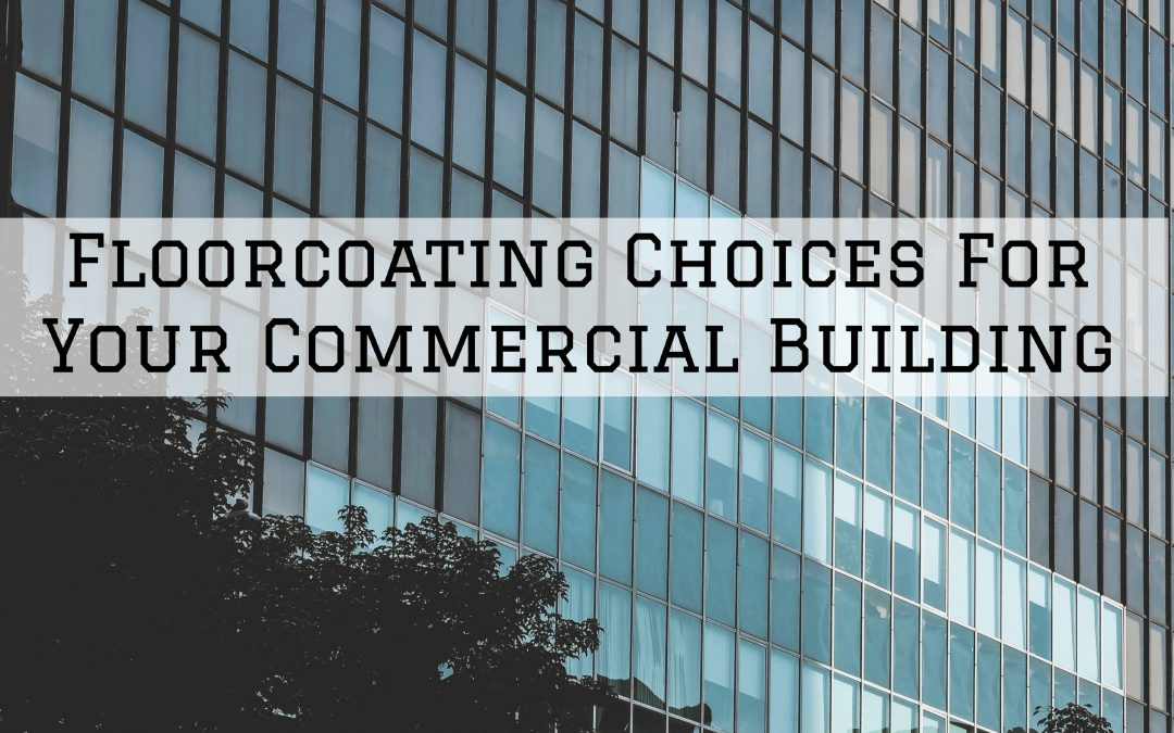 Floor Coating Choices For Your Commercial Building in Shelby Township, MI