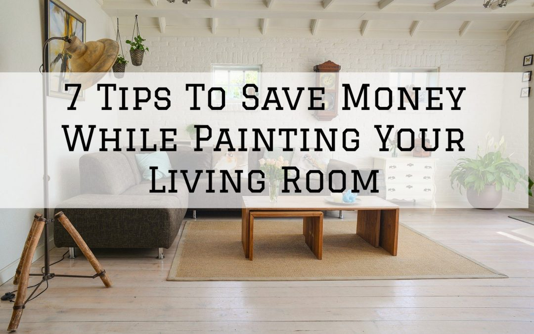 7 Tips To Save Money While Painting Your Living Room in Shelby Township, MI
