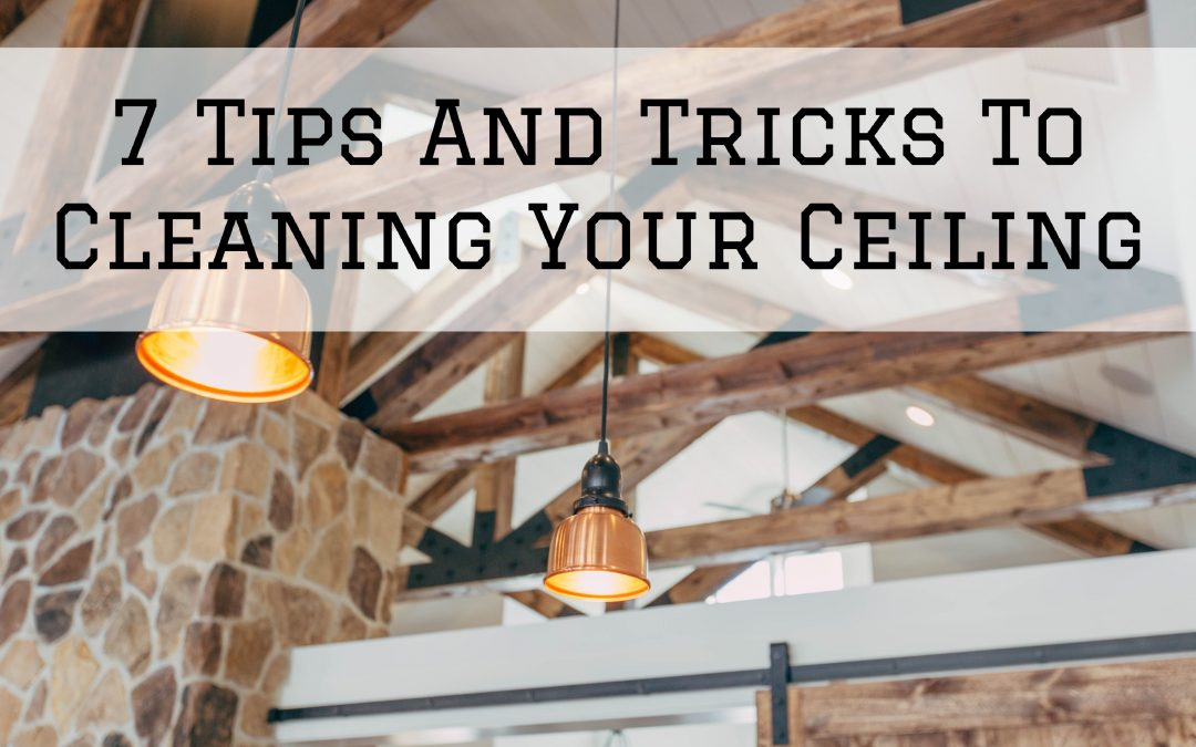 7 Tips And Tricks To Cleaning Your Ceiling in Rochester, MI