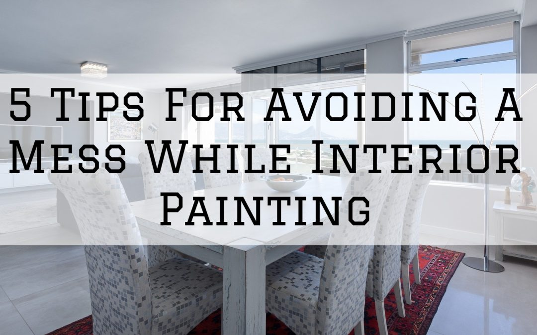5 Tips For Avoiding A Mess While Interior Painting in Macomb, MI